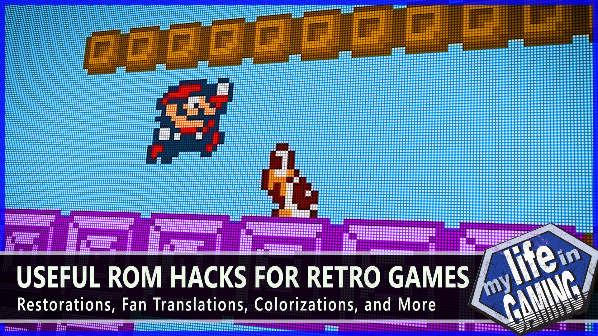 Useful ROM Hacks for Retro Games from My Life in Gaming